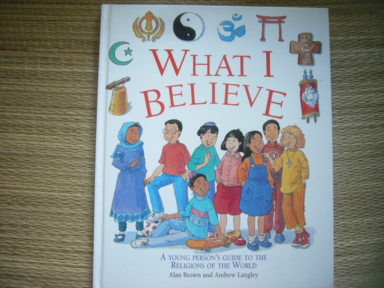 What I Believe (A Young person's Guide to The Religions of the World)
